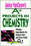 Janice VanCleave's A+ Projects in Chemistry: Winning Experiments for Science Fairs andamp; Extra Credit
